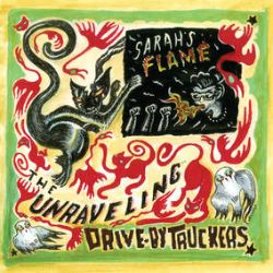 "Drive-By Truckers - The Unraveling / Sarah's Flame (7"") - Two new tracks from The Unraveling sessions, including the unreleased title track"