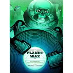 Lupton, Aaron & Szpirglas, Jeff  - Planet Wax: Sci-Fi/Fantasy Soundtrack (Book) - 240 pages of sci-fi/fantasy soundtrack recaps, interviews, and full-color artwork.