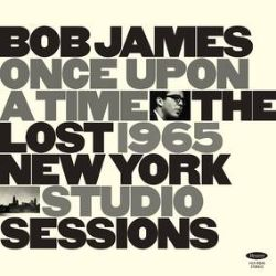 Bob James - Once Upon A Time: The Lost 1965 NY Studio Sessions (LP) - Lost 1965 Studio Sessions. 180G vinyl in two different trio settings
