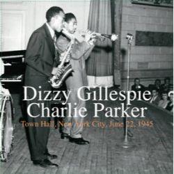 Gillespie, Dizzy / Charlie Parker - Town Hall, New York City, June 22, 1945 (LP) - 1965 New York Concert with trio & quartet lineups, unexpectedly avant-garde  180-gram vinyl.