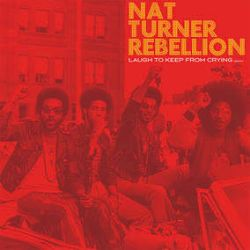 Nat Turner Rebellion - Laugh To Keep From Crying (LP) - Revolutionary soul music from the 70's finally getting it's first release.