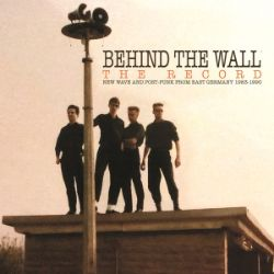 Various Artists - Behind The Wall: The Record (LP) - New Wave and Post-Punk from East Germany 1983-1990