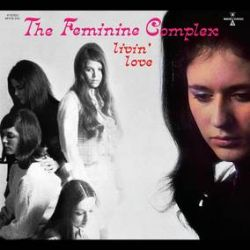 The Feminine Complex - Livin' Love (CD) - First time in a long time original '69 album & 11 unissued tracks!