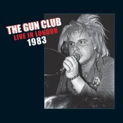 The Gun Club - Live In London 1983 (LP) - Original line-up, recorded live at The Lyceum in London 1983.