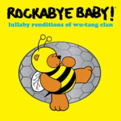 Rockabye Baby! - Lullaby Renditions of Wu-Tang Clan (LP) - K.R.E.A.M (Kids Rule Everything Around Me) Bring da ruckus, lullabye style.