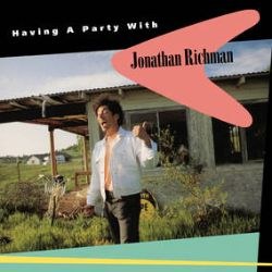 Jonathan Richman - Having A Party With Jonathan Richman  (LP) - 30th anniversary reissue of the third solo album, featuring intimate live and studio solo performances that showcase his storytelling and songwriting. First wide vinyl release and pressed on seafoam green vinyl. (RSD373)