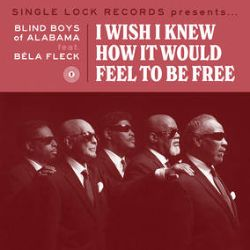 """The Blind Boys Of Alabama - I Wish I Knew How it Would Feel to Be Free (7"""")  - The Blind Boys of Alabama and Bela Fleck. On the A Side, they cover """"I Wish I Knew How It Would Feel to Be Free"""", the Billy Taylor and Dick Dallas classic made famous by Nina Simone. On the B Side, """"See By Faith"""" (a previously unreleased Bob Dylan-penned track) on physical format for the first time. 2000 copies worldwide. (RSD217)"""