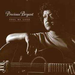 Precious Bryant - Fool Me Good (LP) - First time on vinyl. Ltd Ed Remastered 180g. Blues Record of the Year 2002 - French Academy of Music. WC Handy nominee for Best Acoustic Blues Album and Best New Artist. One of the Best Albums of 2002 – Mojo Magazine. 2002 Best Debut and Best Recording in Traditional and Acoustic Blues - Living Blues Magazine. (RSD225)