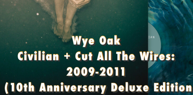 Wye Oak - Civilian + Cut All The Wires (2009-2011) - 10th Anniversary Re-issue - Indie Exclusive 2LP