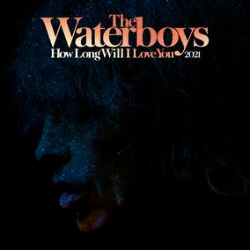 """The Waterboys - How Long Will I Love You (2021 Remix) (12"""") - RSD Exclusive Limited Edition. A newly remixed version of their classic 'How Long Will I Love You' plus a tracks from the forthcoming 'Room To Roam: Sessions' CD Box Set. (RSD2180)"""