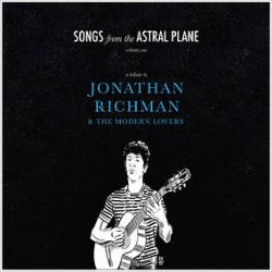 Various Artists - Songs from The Astral Plane, Vol. 1- A Tribute to Jonathan Richman & The Modern Lovers (LP) - This compilation features covers from Washington, DC based indie bands Daly Combat, El Quatro, and The Convairs (featuring members of Soccer Team and the Andalusians), Baltimore reggae rockers The Scotch Bonnets, Georgia punk icons The Violets, San Diego band Tall Ships, Wonderlick (a side project of 90s icons Too Much Joy), and the first recorded song by legendary North Carolina band Finger in more than 25 years! (RSD2172)